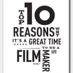 3… uh, 10 (& more) Reasons It's A Great Time to be a Filmmaker